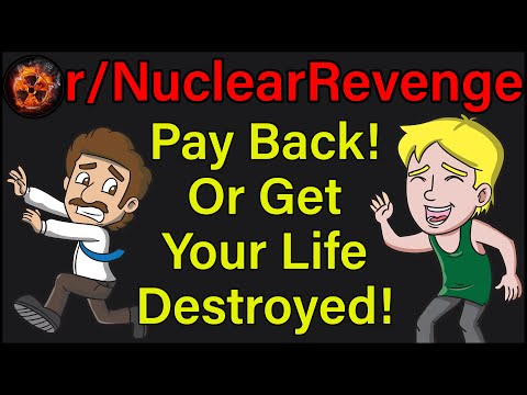 Pay Back! Or Get Your Life Destroyed! | r/NuclearRevenge | #395