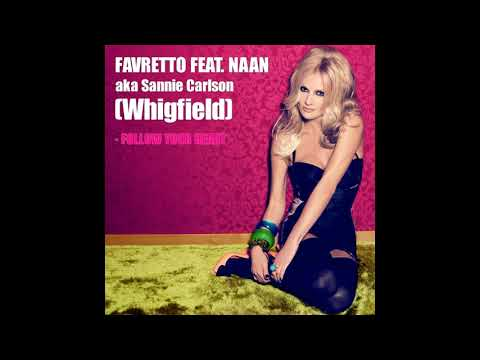 Favretto Feat. Naan aka Sannie Carlson (Whigfield) - Follow Your Heart
