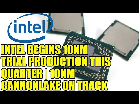 Intel Begins 10nm Trial Production This Quarter | 10nm Cannonlake on Track