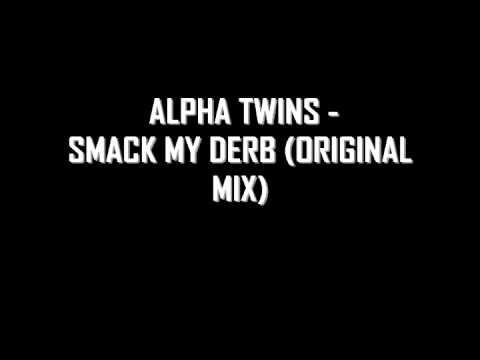 Alpha Twins - Smack My Derb (Original Mix)