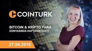 Bitcoin ve Kripto Para Dünyasında Haftanın Özeti / 27.04.2018
