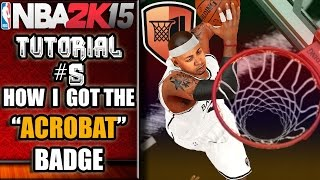 "NBA 2K15 Ultimate Tutorial - How I Got The ""ACROBAT"" Badge"