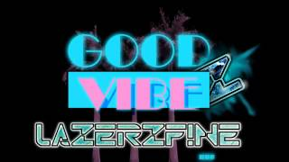 Download Good Vibe Crew feat. Cat - Good Vibe (LazerzF!ne Remix Edit) Mp3 and Videos