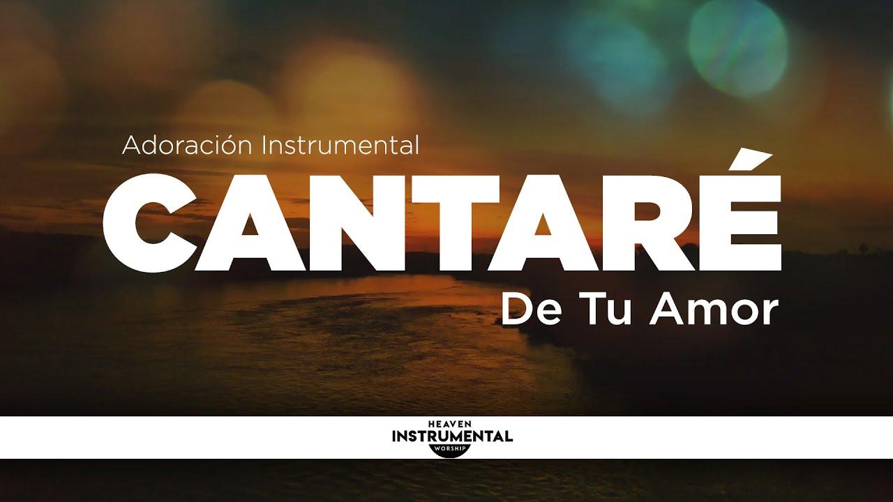 Música Cristiana Instrumental | CANTARÉ DE TU AMOR | Música Para Orar | Tiempo con Dios | Devocional
