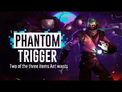 Phantom Trigger Part 4: Two of the three items Ant wants |