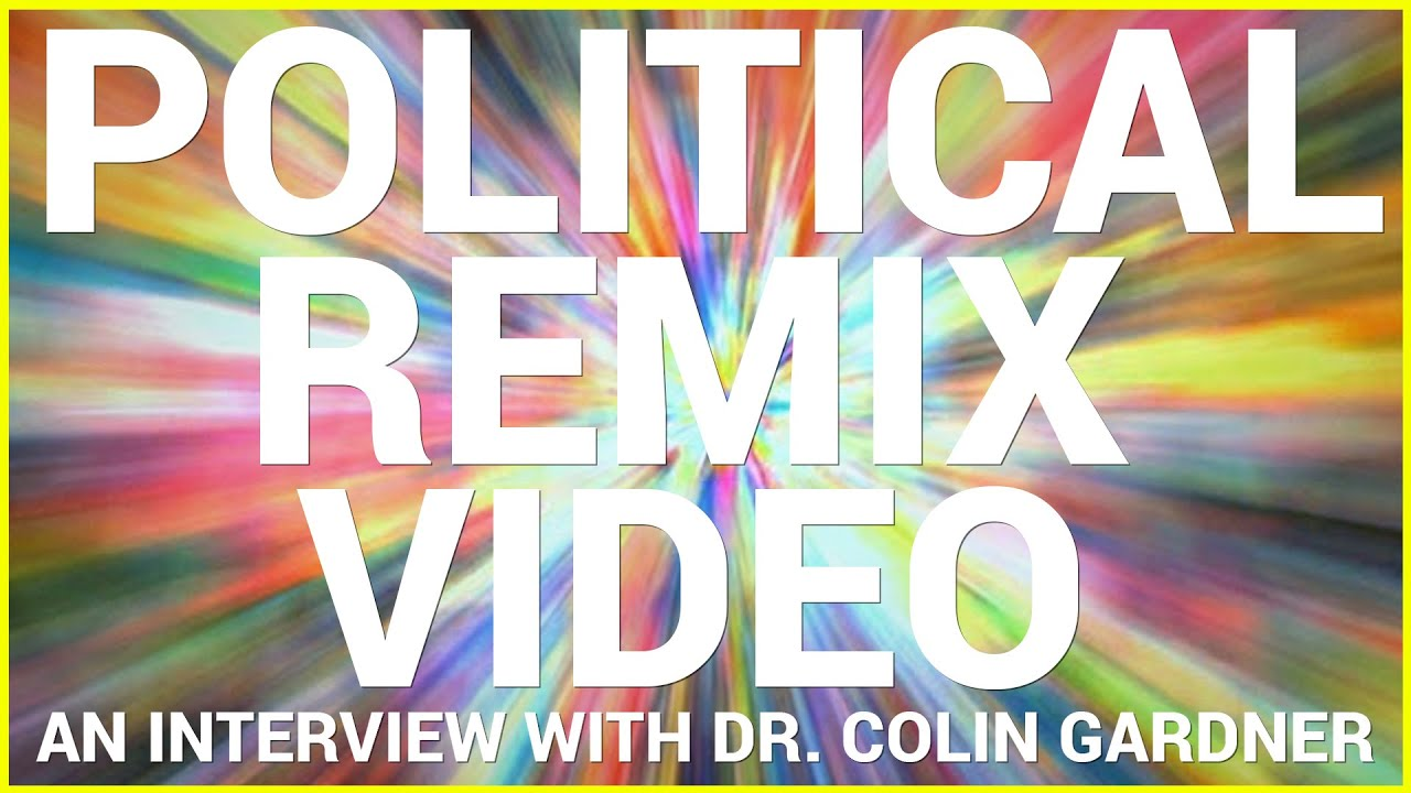 Political Remix Video: An Interview with Dr. Colin Gardner
