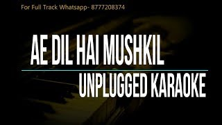 Ae Dil Hai Mushkil | Arijit Singh | Unplugged Karaoke