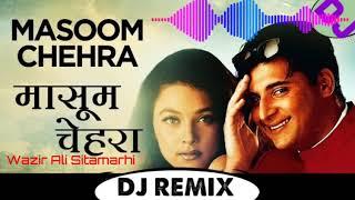 DJ REMIX SONG 🎧Masoom Chehre 📢Dj Mix🎧HINDI NEW DJ REMIX SONG 🎧Electro Mix | Wazir Ali Sitamarhi