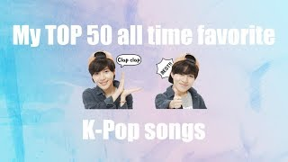 MY TOP 50 ALL TIME FAVORITE K-POP SONGS (TITLE TRACKS AND B-SIDES)