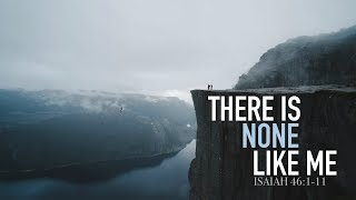 THERE IS NONE LIKE ME - 9.29.19 MESSAGE