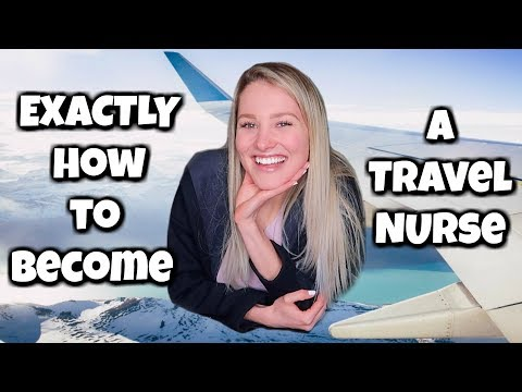 HOW TO BECOME A TRAVEL NURSE!