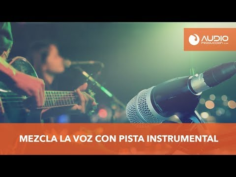 Como Mezclar La Voz Con Pista Instrumental