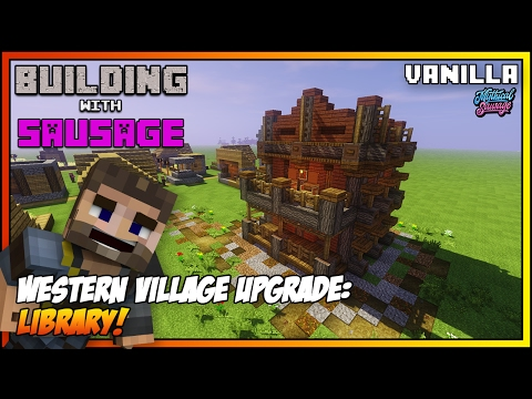 Minecraft - Building with Sausage - Western Village Upgrade: Library [Vanilla Tutorial 1.11]