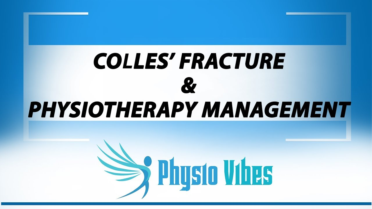 COLLES' FRACTURE & PHYSIOTHERAPY MANAGEMENT