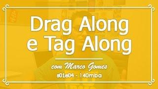 [s01e04] Drag Along e Tag Along #140mba