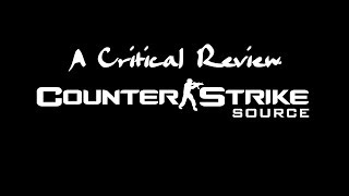 A Critical Review - Counter Strike Source