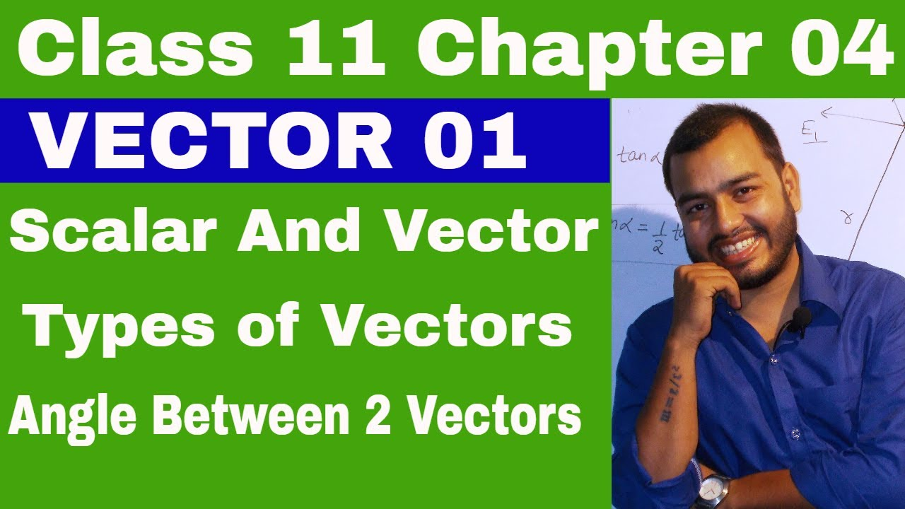 Class 11 Chapter 4 : Vector 01 : Scalar and Vector || Types of Vector ||  Angle between Two Vectors