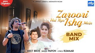 Zaroori Hai Kya Ishq Mein Band Mix| Meet Bros, Papon |Gaana Originals| Jannat Zubair, Siddharth N