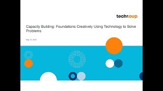 Webinar - Capacity Building: Foundations Creatively Using Technology Resources to Solve Problems