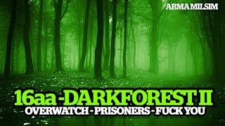 16AA - OP DARKFOREST ii - YOU FUCKER, OVERWATCH, PRISONERS
