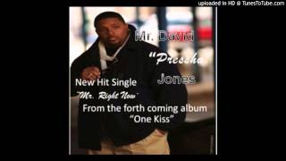 "Mr. David ""Pressha"" Jones - Mr. Right Now"