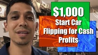 $1,000 Start Car Flipping for Cash Profits