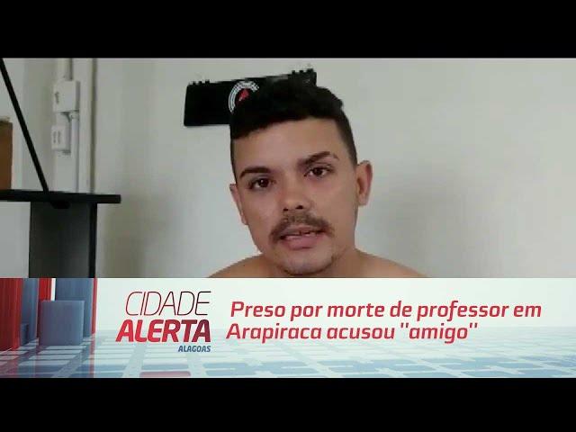 Em depoimento, preso por morte de professor em Arapiraca acusou ''amigo''