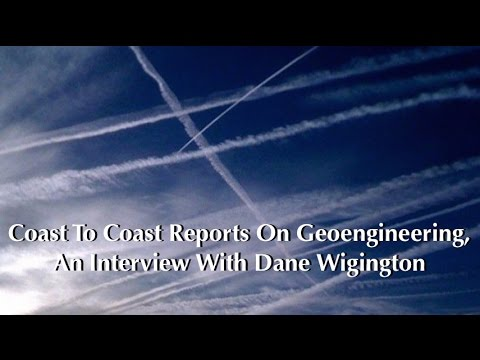 Coast To Coast Reports On Geoengineering, An Interview With Dane Wigington