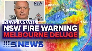 News Update: NSW fire warning, Melbourne downpour | Nine News Australia