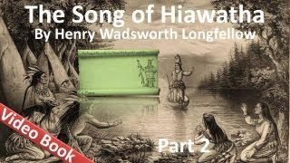 Part 2 - The Song of Hiawatha Audiobook by Henry Wadsworth Longfellow (Chs 12-22)(Part 2 (Sections 12-22). Classic Literature VideoBook with synchronized text, interactive transcript, and closed captions in multiple languages. Audio courtesy of ..., 2012-03-21T03:46:14.000Z)