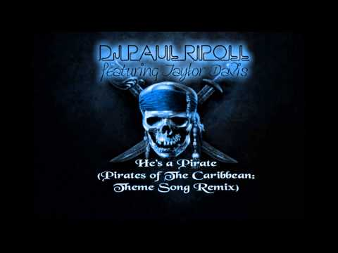 DJ Paul Ripoll feat. Taylor Davis-He's a Pirate (Pirates of The Caribbean Theme Song Remix)