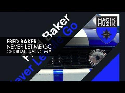 Fred Baker - Never Let Me Go (Original Trance Mix)
