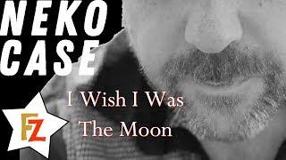 I wish was the moon (neko case ...