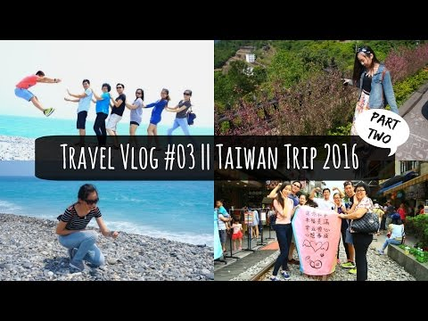 Travel Vlog #03: Taiwan Trip 2016 | 台湾旅游 【Part 2】