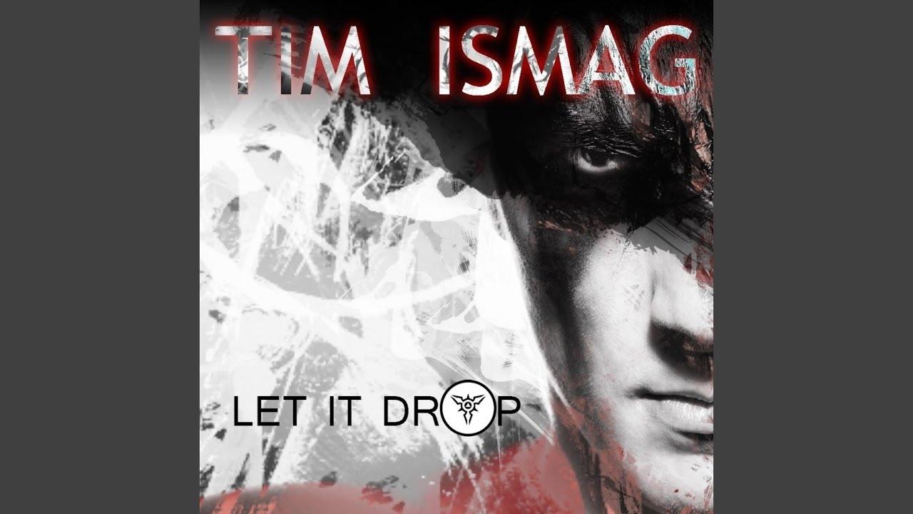 TIM ISMAG LET IT DROP СКАЧАТЬ БЕСПЛАТНО
