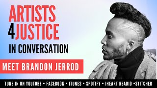 ARTISTS4JUSTICE In Conversation: Meet Brandon Jerrod