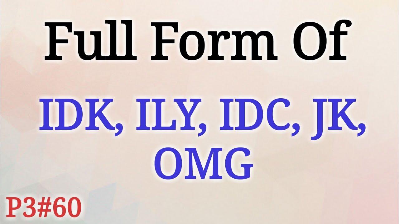 Full Form of IDK, ILY, IDC, JK, OMG in Chat Words   Full Form Gk in Hindi    Mahipal Rajput