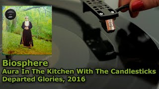 Biosphere - Aura In The Kitchen With The Candlesticks - Departed Glories, 2016 Vinyl,4K, 24bit/96kHz