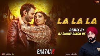 La La La Remix | Baazaar | Remix By DJ Sunny Singh UK | Neha Kakkar | Bilal Saeed | Saif Ali Khan