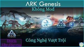 Cùng chơi ARK Genesis Không Mod #1 : Công Nghệ Vượt Bật