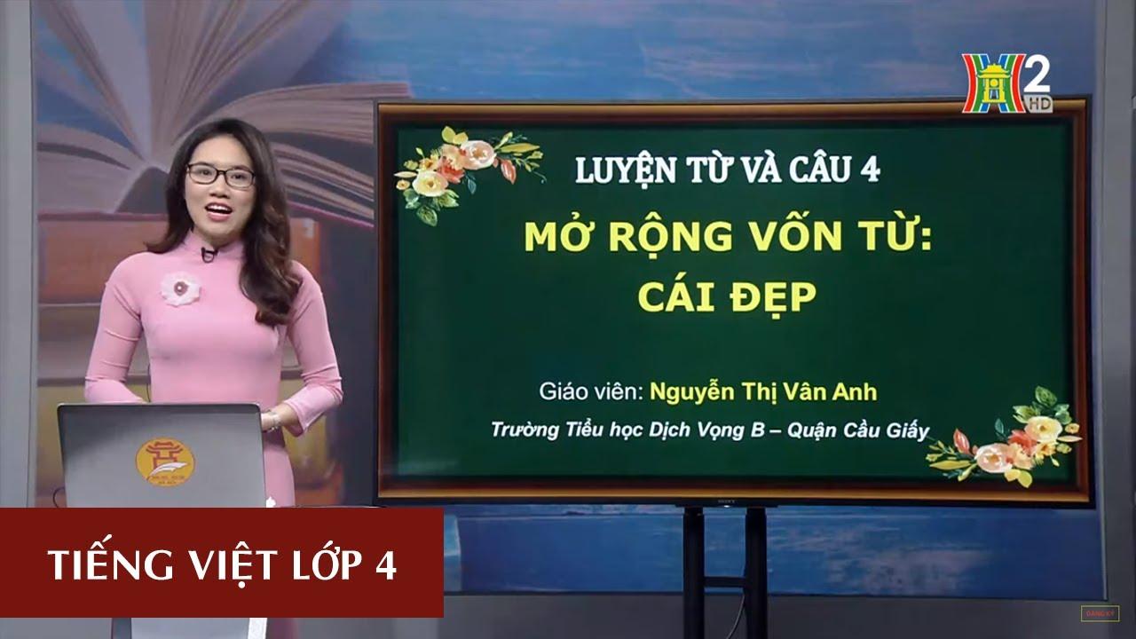 MÔN TIẾNG VIỆT – LỚP 4 | LTVC: MỞ RỘNG VỐN TỪ: CÁI ĐẸP | 19H45 NGÀY 22.04.2020 | HANOITV