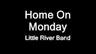 Home On Monday - Little River Band