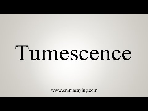 How To Pronounce Tumescence