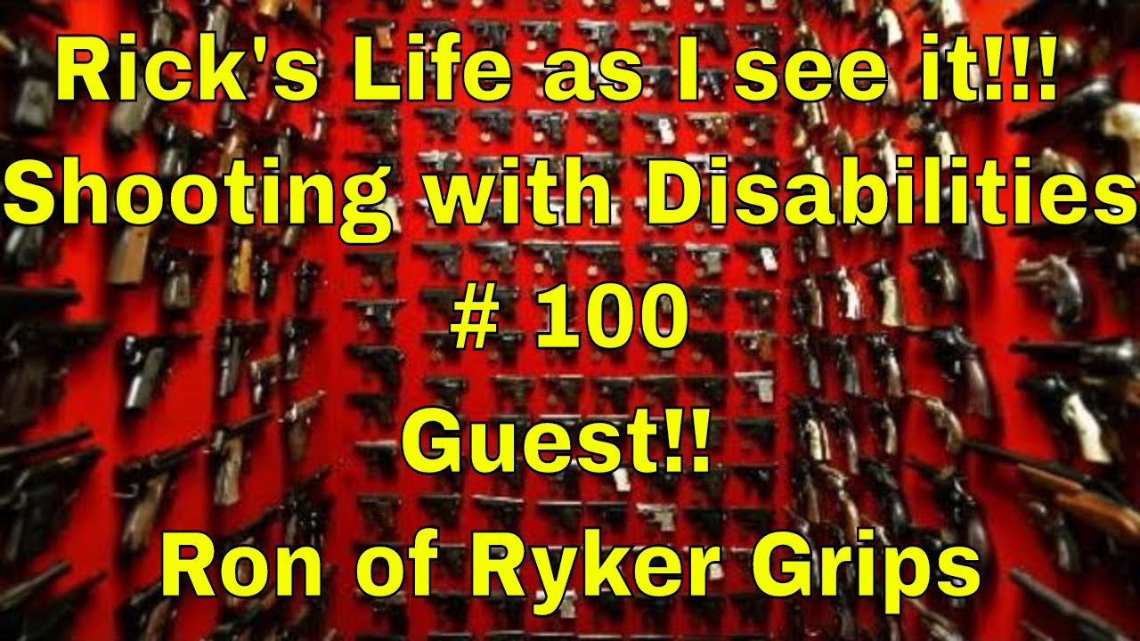 Rick's Life as I see it!!! Shooting with Disabilities # 100 Guest!! Ron of Ryker Grips