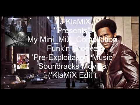 My Mini_MiX_Compilation Funk'n Groove 'Pre-Exploitation' Music Soundracks Movies