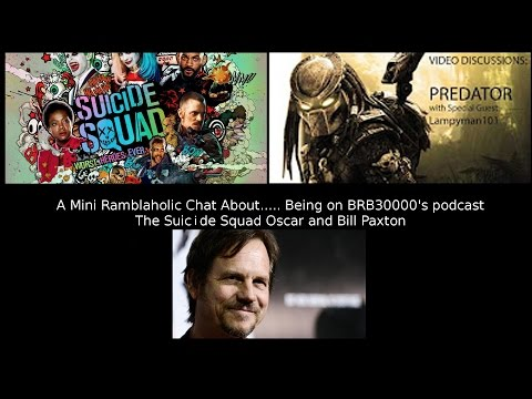 A Mini Ramblaholic Chat About.... Suicide Squad Oscars, Bill Paxton and Podcasts