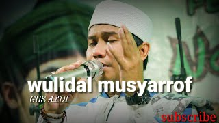Wulidal musyarrof lirik GUS ALDI