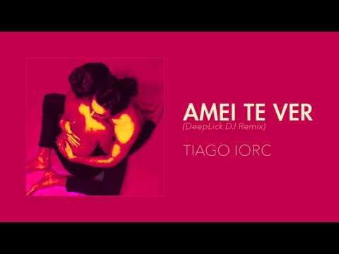 TIAGO IORC - Amei Te Ver (DeepLick DJ Remix)