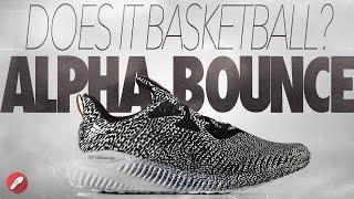 Does It Basketball? Adidas Alpha Bounce!