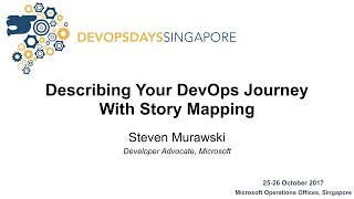 Describing Your DevOps Journey with Story Mapping - DevOpsDays Singapore 2017